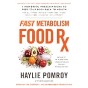 Fast Metabolism Food Rx - 7 Powerful Prescriptions to Feed Your Body Back to Health audiobook by Haylie Pomroy