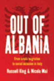 Out of Albania - From Crisis Migration to Social Inclusion in Italy ebook by Russell King,Nicola Mai