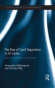 The Rise of Tamil Separatism in Sri Lanka - From Communalism to Secession ebook by Gnanapala Welhengama,Nirmala Pillay