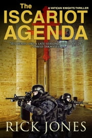 The Iscariot Agenda - The Vatican Knights, #3 ebook by Rick Jones