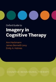Oxford Guide to Imagery in Cognitive Therapy ebook by Ann Hackmann,James Bennett-Levy,Emily A. Holmes