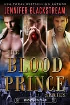 The Blood Prince Series, Books 1-3: Before Midnight, One Bite, and Golden Stair ebook by