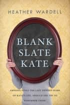 Blank Slate Kate ebook by Heather Wardell