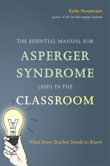 The Essential Manual for Asperger Syndrome (ASD) in the Classroom - What Every Teacher Needs to Know ebook by Kathy Hoopmann