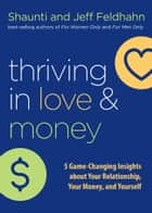 Thriving in Love and Money - 5 Game-Changing Insights about Your Relationship, Your Money, and Yourself eBook by Shaunti Feldhahn, Jeff Feldhahn