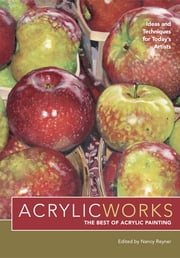 AcrylicWorks - The Best of Acrylic Painting - Ideas and Techniques for Today's Artists ebook by Nancy Reyner