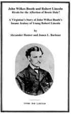 John Wilkes Booth and Robert Lincoln - Rivals in Love? ebook by James L. Barbour