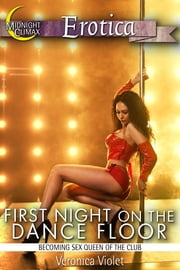 First Night on the Dance Floor (Becoming Sex Queen of the Club) ebook by Veronica Violet