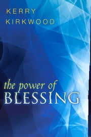 The Power of Blessing ebook by Kerry Kirkwood