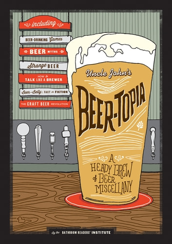 Beer-Topia - A Heady Brew of Beer Miscellany ebook by Bathroom Readers' Institute