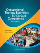 Occupational Therapy Essentials for Clinical Competence, Third Edition ebook by