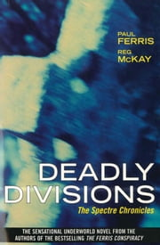 Deadly Divisions - The Spectre Chronicles ebook by Paul Ferris, Reg McKay