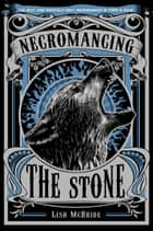 Necromancing the Stone ebook by Lish McBride