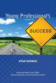 Young Professional&Apos;S Guide To Success ebook by Ryan Kohnen