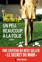 Un peu, beaucoup, à la folie ebook by Liane Moriarty, Sabine Porte