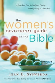 The Women's Devotional Guide to Bible - A One-Year Plan for Studying, Praying, and Responding to God's Word ebook by Jean E. Syswerda