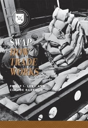 Swap - How Trade Works ebook by Philip I. Levy, Claude Barfield