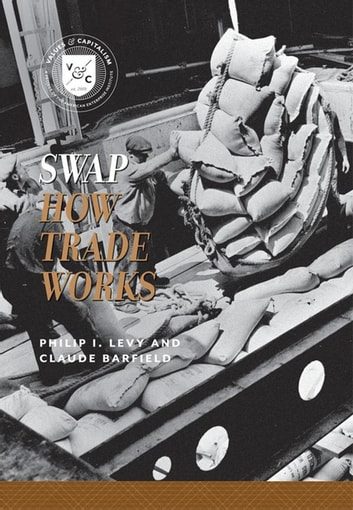 Swap - How Trade Works ebook by Philip I. Levy,Claude Barfield