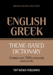 Theme-based dictionary British English-Greek - 7000 words ebook by Andrey Taranov