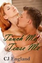 Touch Me, Tease Me ebook by CJ England