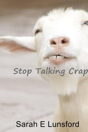 Stop Talking Crap ebook by Sarah E Lunsford