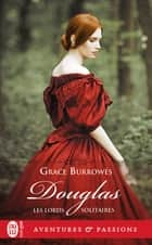Les Lords solitaires (Tome 8) - Douglas ebook by Grace Burrowes, Elisabeth Luc