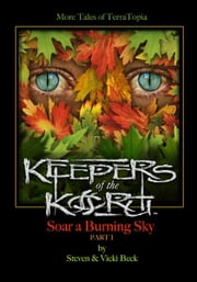 Keepers of the Koru, More Tales of TerraTopia - Soar a Burning Sky, Part I ebook by Steven & Vicki Beck