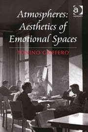 Atmospheres: Aesthetics of Emotional Spaces ebook by Professor Tonino Griffero
