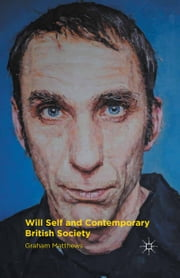 Will Self and Contemporary British Society ebook by G. Matthews