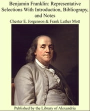 Benjamin Franklin: Representative Selections With Introduction, Bibliograpy, and Notes ebook by Chester E. Jorgenson