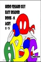 Hero Square Guy Easy Reader book-1 Ages 1-5 ebook by Philip Davis