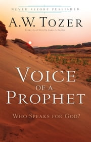 Voice of a Prophet - Who Speaks for God? ebook by James L. Snyder,A.W. Tozer