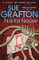 N is for Noose: A Kinsey Millhone Novel 14 ebook by Sue Grafton