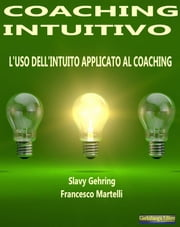 Coaching Intuitivo - L'uso dell'Intuito applicato al Coaching ebook by Slavy Gehring,Francesco Martelli