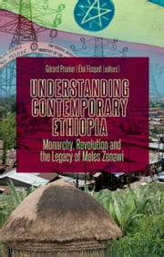 Understanding Contemporary Ethiopia: Monarchy, Revolution and the Legacy of Meles Zenawi ebook by Gerard Prunier,Eloi Ficquet