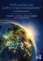 Purchasing and Supply Chain Management - A Sustainability Perspective ebook by Thomas Johnsen, Mickey Howard, Joe Miemczyk