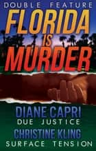 Florida Is Murder (Due Justice and Surface Tension Mystery Thriller Double Feature) ebook by Diane Capri, Christine Kling