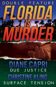 Florida Is Murder (Due Justice and Surface Tension Mystery Thriller Double Feature) ebook by Diane Capri,Christine Kling