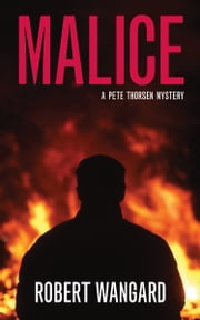 Malice - A Pete Thorsen Mystery ebook by Robert Wangard