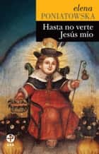 Hasta no verte Jesús mío ebook by Elena Poniatowska