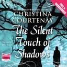 The Silent Touch of Shadows audiobook by Christina Courtenay