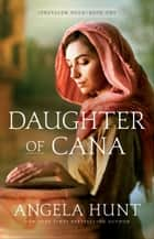 Daughter of Cana (Jerusalem Road Book #1) ebook by Angela Hunt