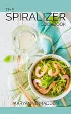The Spiralizer Cookbook - Over 50 delicious Spiralizer Recipes with UK measurements ebook by
