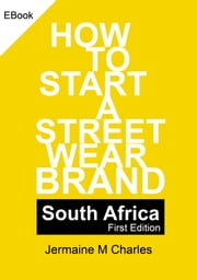 How To Start A Street Wear Brand - South Africa - Ebook Edition ebook by Jermaine Charles