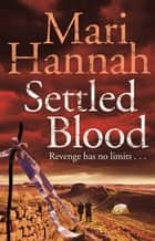 Settled Blood: A DCI Kate Daniels Novel 2 ebook by Mari Hannah