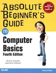 Absolute Beginner's Guide to Computer Basics, Portable Documents ebook by Miller, Michael