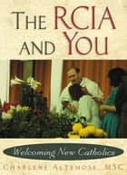 The RCIA and You - Welcoming New Catholics ebook by Charlene Altemose