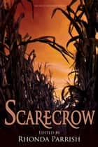 Scarecrow ebook by Rhonda Parrish, Jane Yolen, Laura VanArendonk Baugh,...