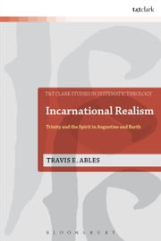 Incarnational Realism - Trinity and the Spirit in Augustine and Barth ebook by Dr Travis E. Ables