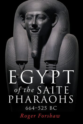 Egypt of the Saite pharaohs, 664–525 BC ebook by Roger Forshaw